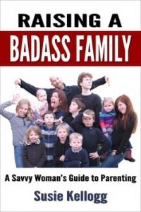 Raising a Badass family by Susie Kellogg